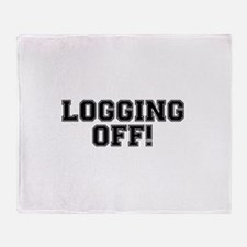 LOGGING OFF! HAVING A DUMP! CRAPPIN Throw Blanket