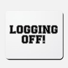 LOGGING OFF! HAVING A DUMP! CRAPPING! Mousepad