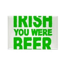 Cute Irish you were beer Rectangle Magnet