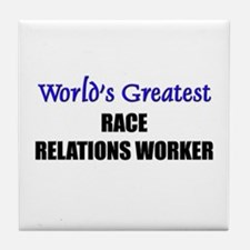 Worlds Greatest RACE RELATIONS WORKER Tile Coaster