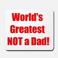 World's Greatest Not a Dad! Mousepad