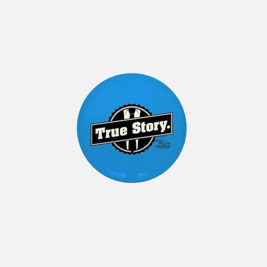 HIMYM True Story Mini Button
