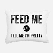 Feed Me and Tell Me I'm  Rectangular Canvas Pillow