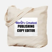 Worlds Greatest PUBLISHING COPY EDITOR Tote Bag