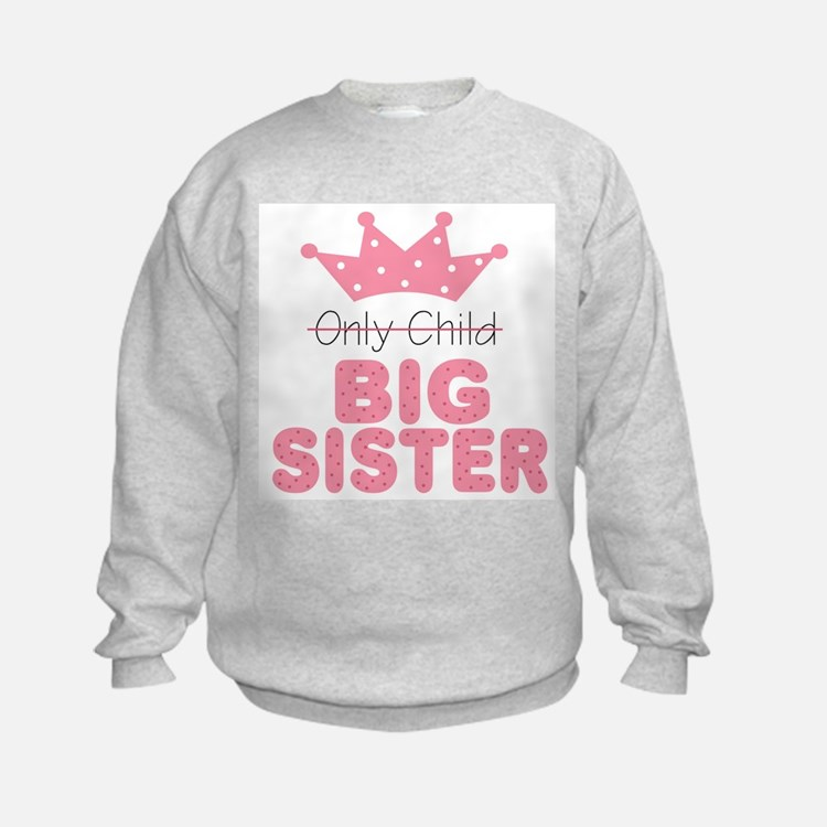 Cute Only child big sister Sweatshirt