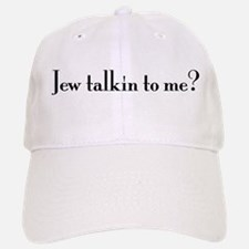 Jew talking to me? Baseball Baseball Cap