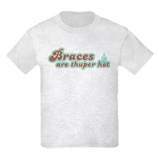 Braces are Thuper Hot T-Shirt