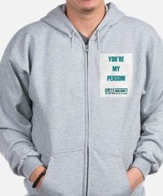 YOU'RE MY PERSON! Zip Hoodie