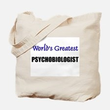 Worlds Greatest PSYCHOBIOLOGIST Tote Bag