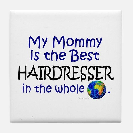 Best Hairdresser In The World (Mommy) Tile Coaster