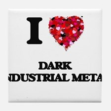 I Love My DARK INDUSTRIAL METAL Tile Coaster