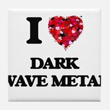 I Love My DARK WAVE METAL Tile Coaster