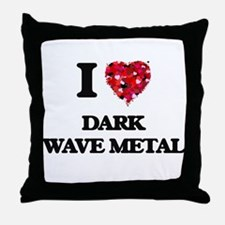 I Love My DARK WAVE METAL Throw Pillow