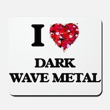 I Love My DARK WAVE METAL Mousepad