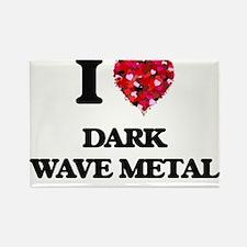 I Love My DARK WAVE METAL Magnets