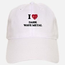 I Love My DARK WAVE METAL Baseball Baseball Cap