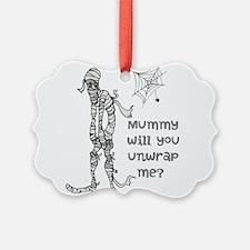 Mummy Will You Unwrap Me Ornament