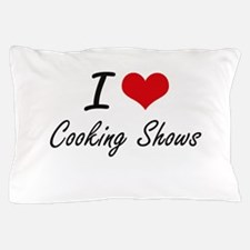 I love Cooking Shows Pillow Case