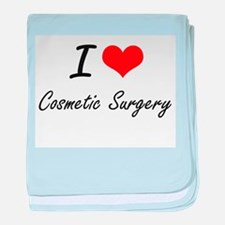 I love Cosmetic Surgery baby blanket