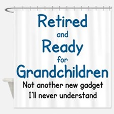RETIRED AND READY FOR GRAND CHILDRE Shower Curtain