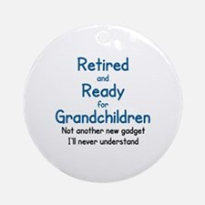 RETIRED AND READY FOR GRAND CHILDRE Round Ornament