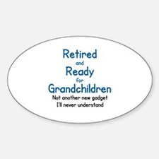 RETIRED AND READY FOR GRAND CHILDRE Bumper Stickers