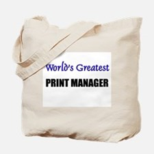 Worlds Greatest PRINT MANAGER Tote Bag