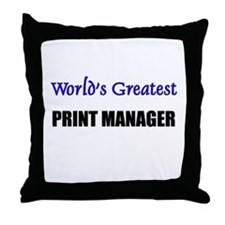 Worlds Greatest PRINT MANAGER Throw Pillow