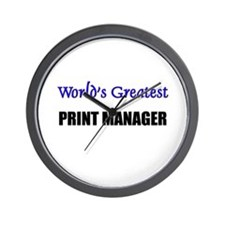 Worlds Greatest PRINT MANAGER Wall Clock
