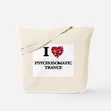 I Love My PSYCHOSOMATIC TRANCE Tote Bag