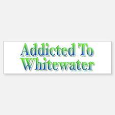 Addicted to Whitewater Bumper Bumper Bumper Sticker