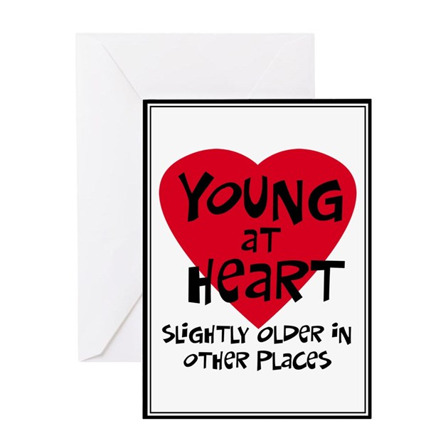 Young At Heart Greeting Card By Tshirts_gifts