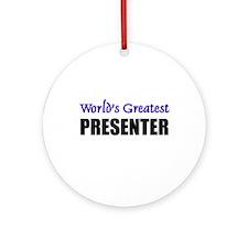 Worlds Greatest PRESENTER Ornament (Round)