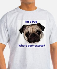 """I'm a Pug - what's your excu Ash Grey T-Shirt"