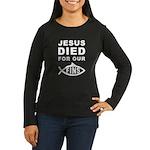 Jesus Died For Our Fins Women's Long Sleeve Dark T