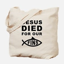 Jesus Died For Our Fins Tote Bag