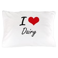 I love Dairy Pillow Case