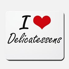 I love Delicatessens Mousepad