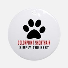 Colorpoint Shorthair Simply The Bes Round Ornament