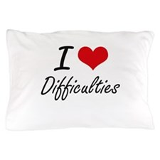 I love Difficulties Pillow Case