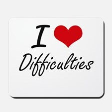 I love Difficulties Mousepad
