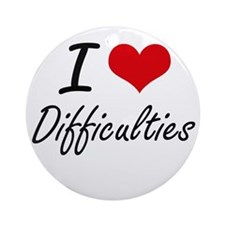 I love Difficulties Round Ornament