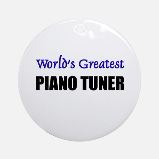 Worlds Greatest PIANO TUNER Ornament (Round)