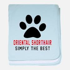 Oriental Shorthair Simply The Best Ca baby blanket