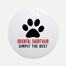 Oriental Shorthair Simply The Best Round Ornament