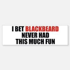 I Bet Blackbeard Never Had Bumper Bumper Bumper Sticker