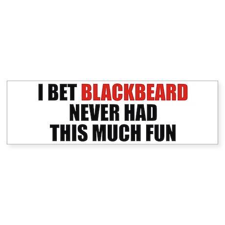 I Bet Blackbeard Never Had Bumper Sticker