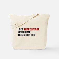 I Bet Shakespeare Never Had Tote Bag