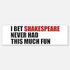 I Bet Shakespeare Never Had Bumper Bumper Bumper Sticker