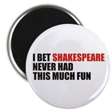 I Bet Shakespeare Never Had Magnet